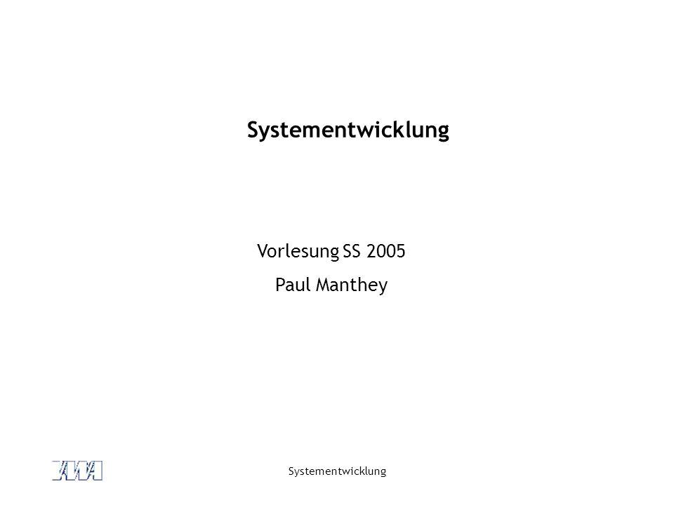 Systementwicklung Vorlesung SS 2005 Paul Manthey Systementwicklung