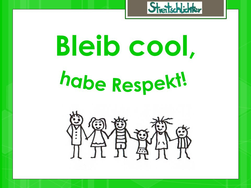 habe Respekt! Bleib cool,