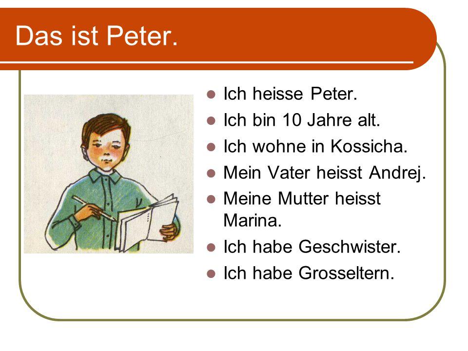Das ist Peter. Ich heisse Peter. Ich bin 10 Jahre alt.