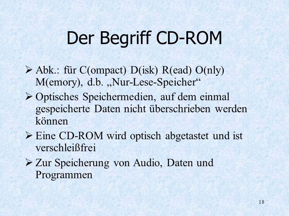 "Der Begriff CD-ROM Abk.: für C(ompact) D(isk) R(ead) O(nly) M(emory), d.b. ""Nur-Lese-Speicher"