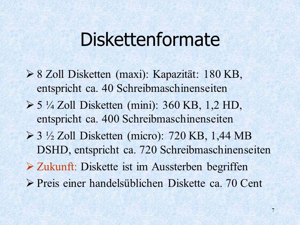 Diskettenformate 8 Zoll Disketten (maxi): Kapazität: 180 KB, entspricht ca. 40 Schreibmaschinenseiten.