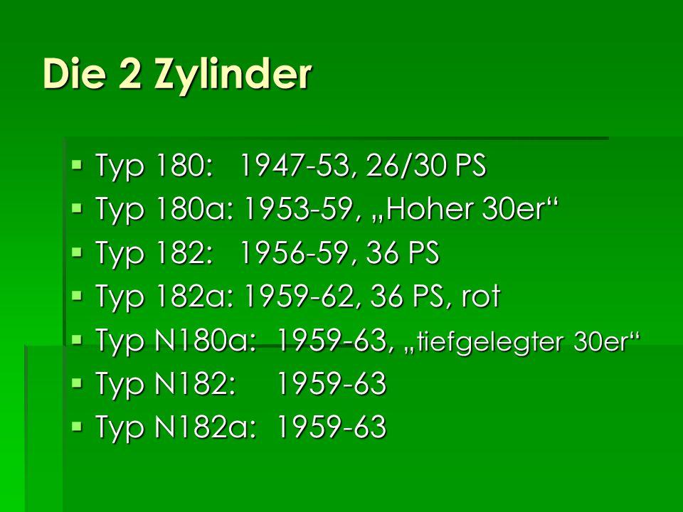 """Die 2 Zylinder Typ 180: 1947-53, 26/30 PS. Typ 180a: 1953-59, """"Hoher 30er Typ 182: 1956-59, 36 PS."""