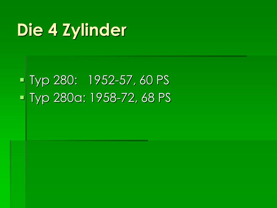 Die 4 Zylinder Typ 280: 1952-57, 60 PS Typ 280a: 1958-72, 68 PS
