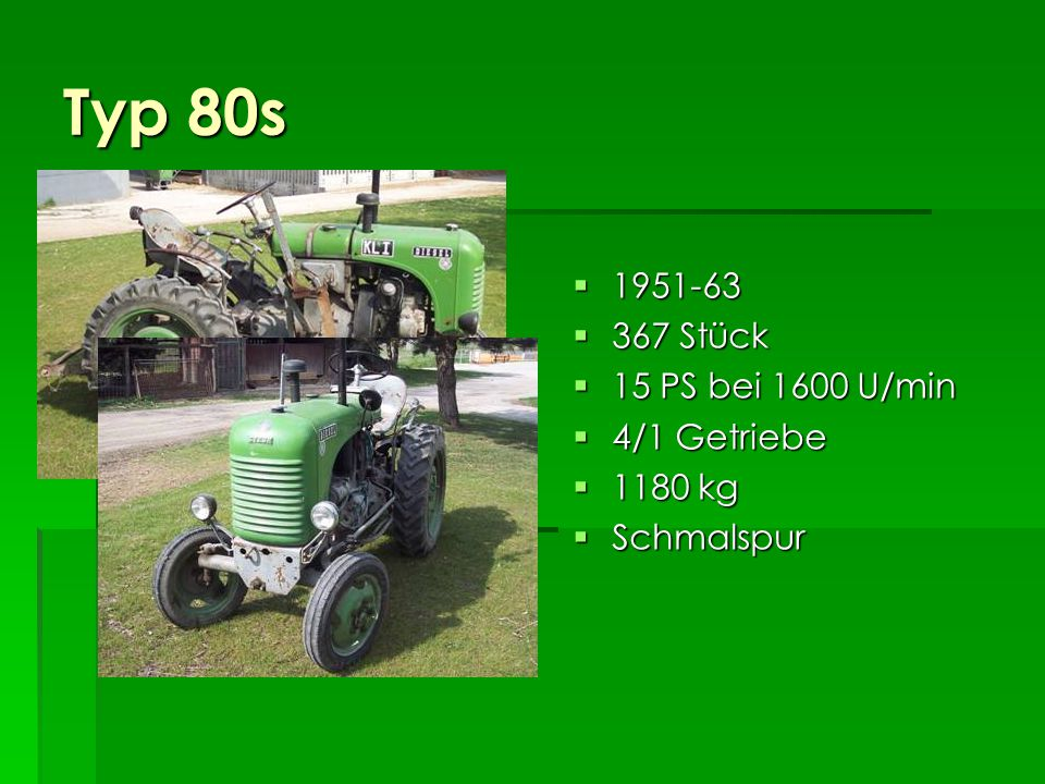 Typ 80s 1951-63 367 Stück 15 PS bei 1600 U/min 4/1 Getriebe 1180 kg