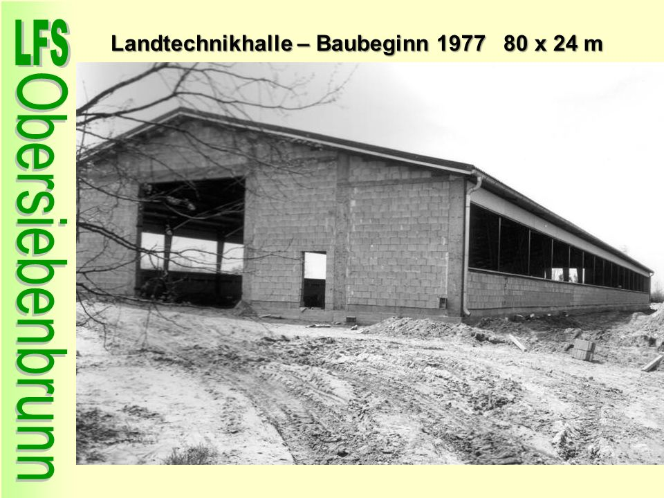 Landtechnikhalle – Baubeginn 1977 80 x 24 m
