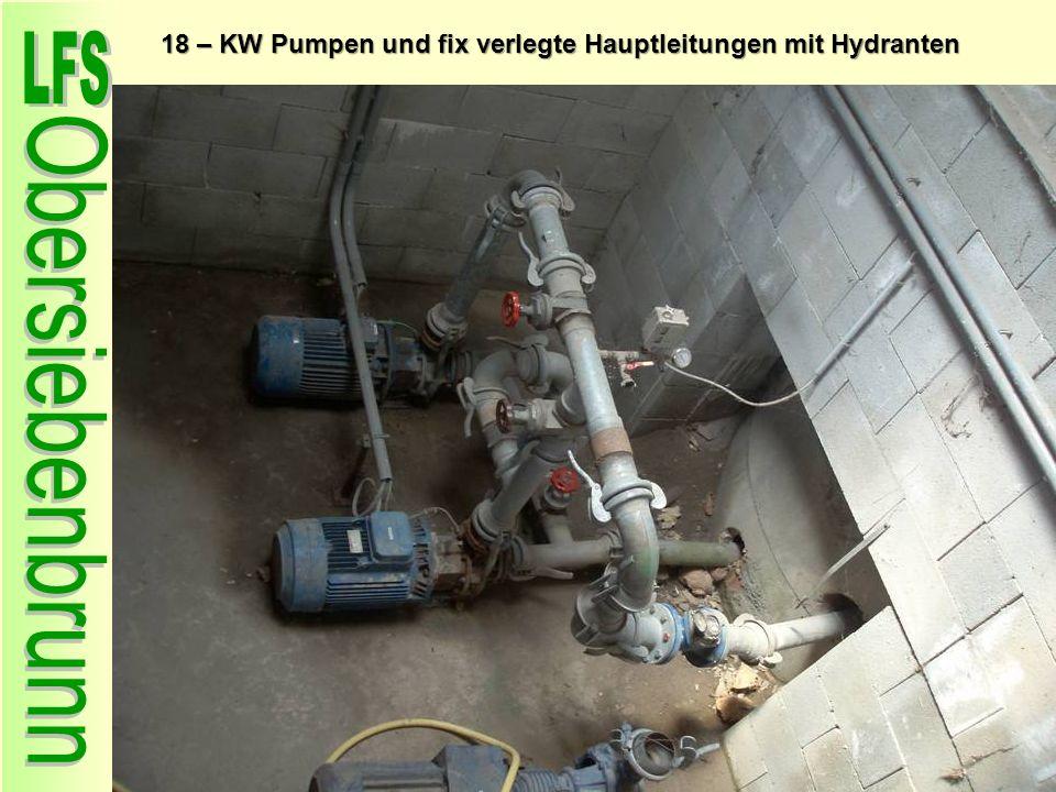 18 – KW Pumpen und fix verlegte Hauptleitungen mit Hydranten