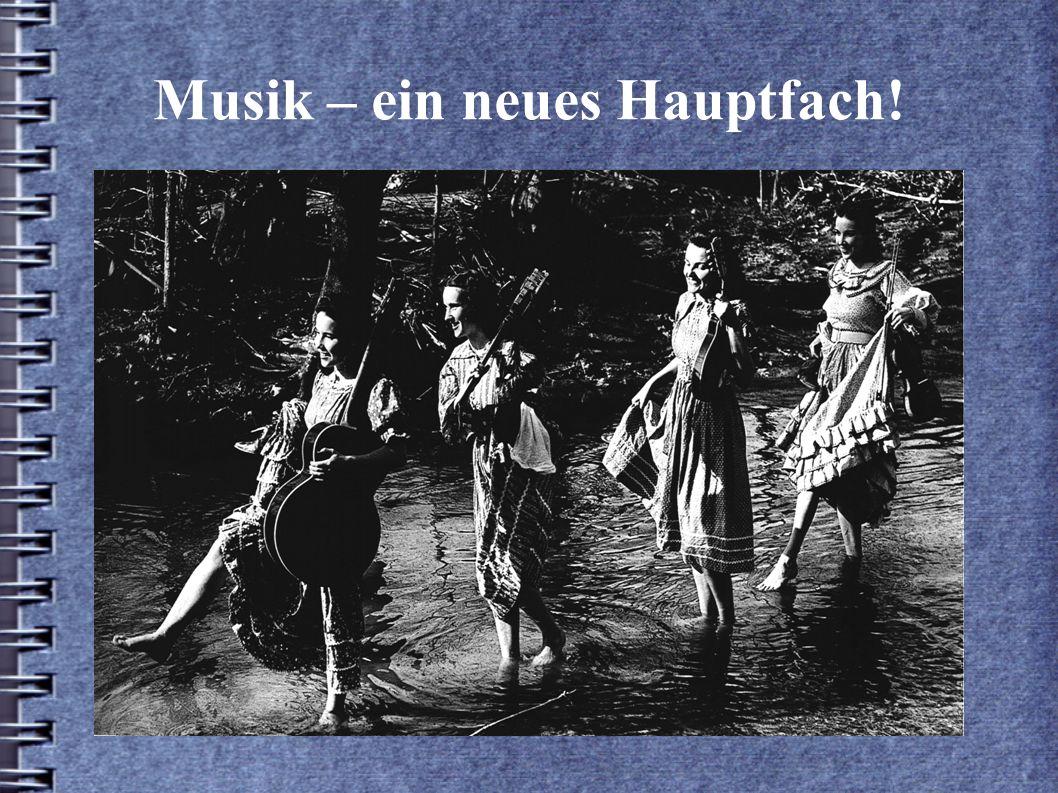 Musik – ein neues Hauptfach!