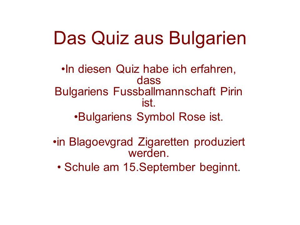Das Quiz aus Bulgarien In diesen Quiz habe ich erfahren, dass Bulgariens Fussballmannschaft Pirin ist.