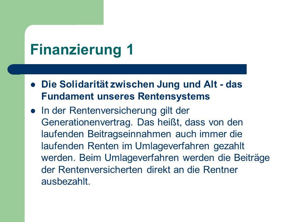 Finanzierung 1 Die Solidarität zwischen Jung und Alt - das Fundament unseres Rentensystems.