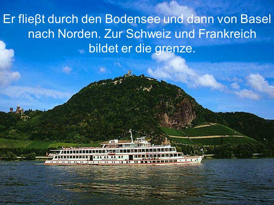 Er flieβt durch den Bodensee und dann von Basel nach Norden