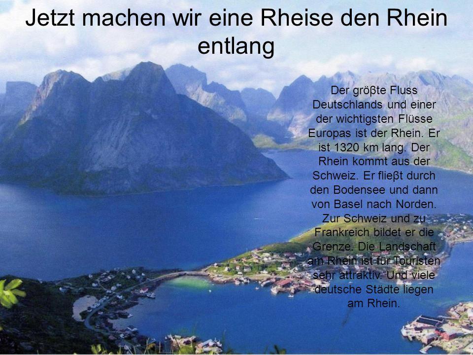 Jetzt machen wir eine Rheise den Rhein entlang