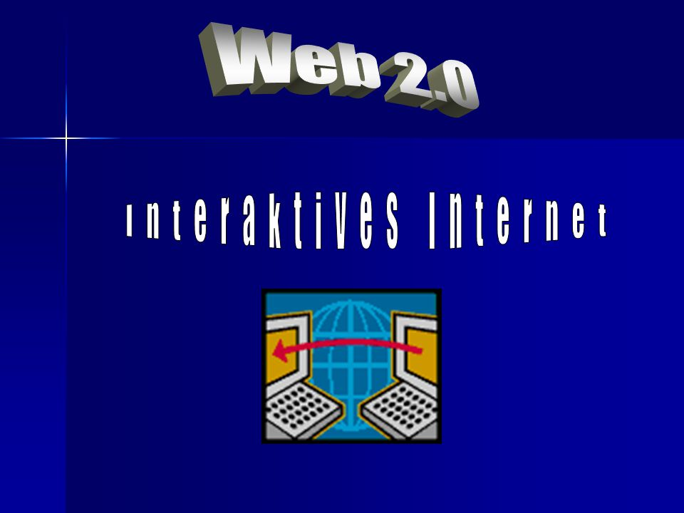 Web 2.0 Interaktives Internet