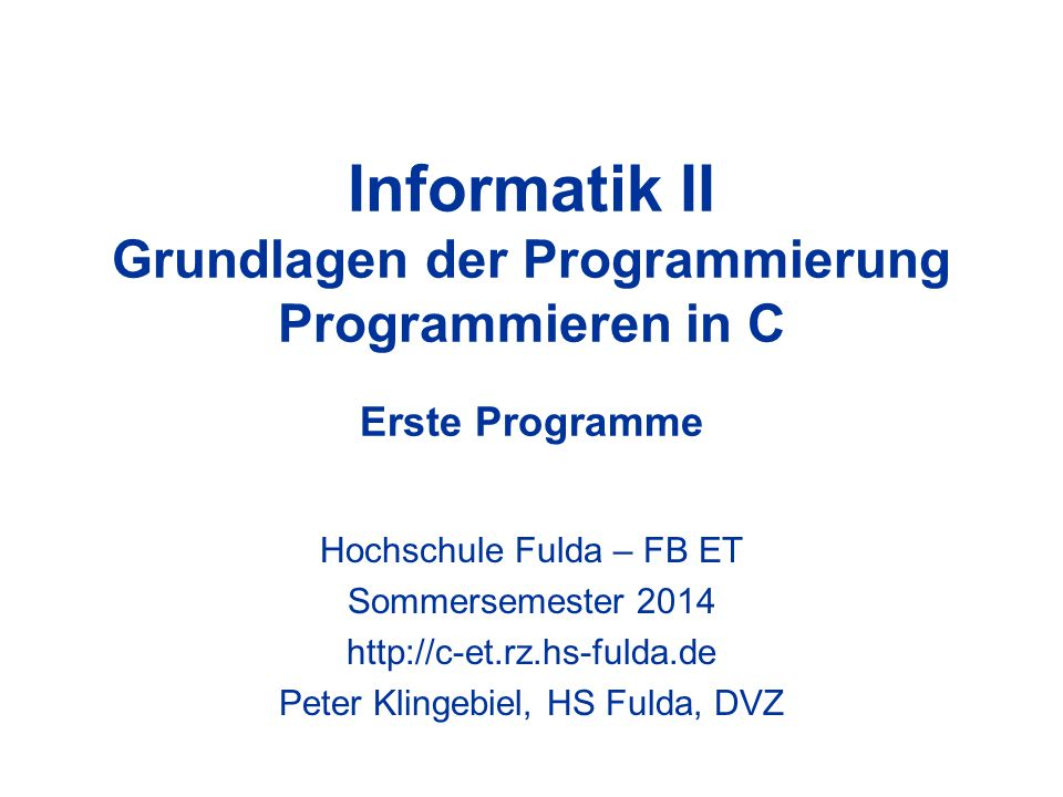 Informatik II Grundlagen der Programmierung Programmieren in C Erste Programme