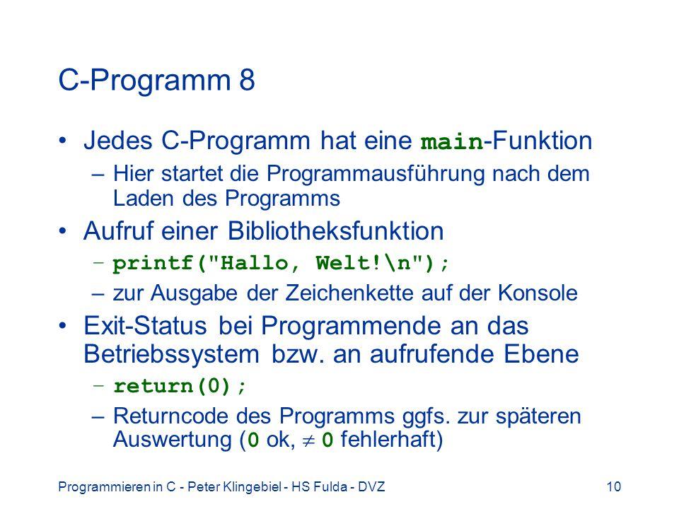 C-Programm 8 Jedes C-Programm hat eine main-Funktion