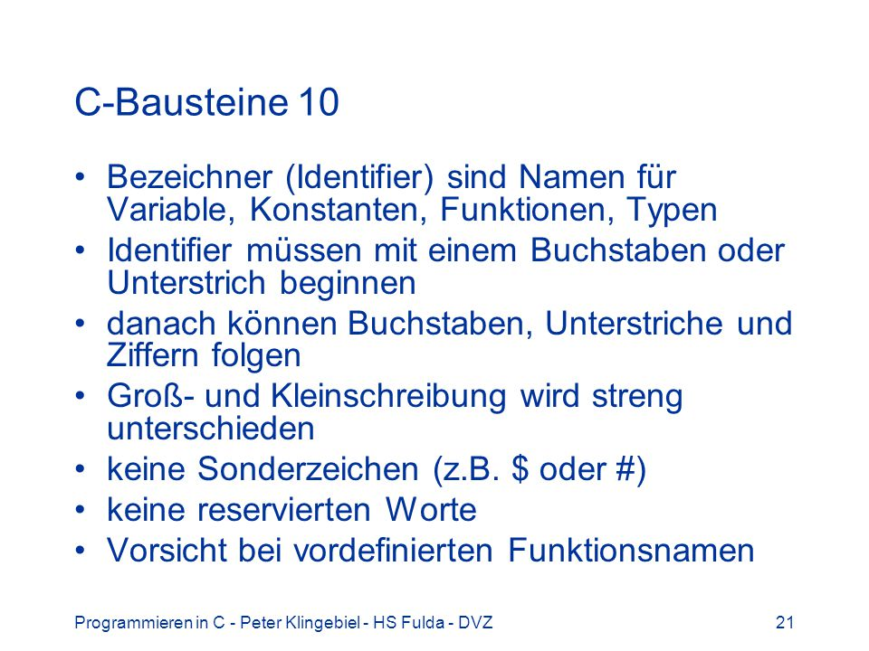 C-Bausteine 10 Bezeichner (Identifier) sind Namen für Variable, Konstanten, Funktionen, Typen.