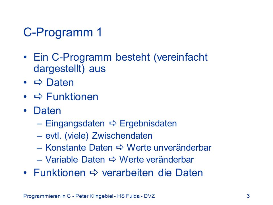 C-Programm 1 Ein C-Programm besteht (vereinfacht dargestellt) aus