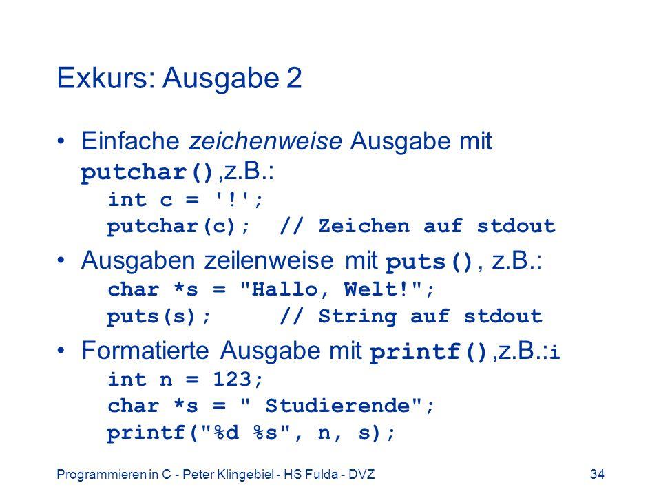 Exkurs: Ausgabe 2 Einfache zeichenweise Ausgabe mit putchar(),z.B.: int c = ! ; putchar(c); // Zeichen auf stdout.