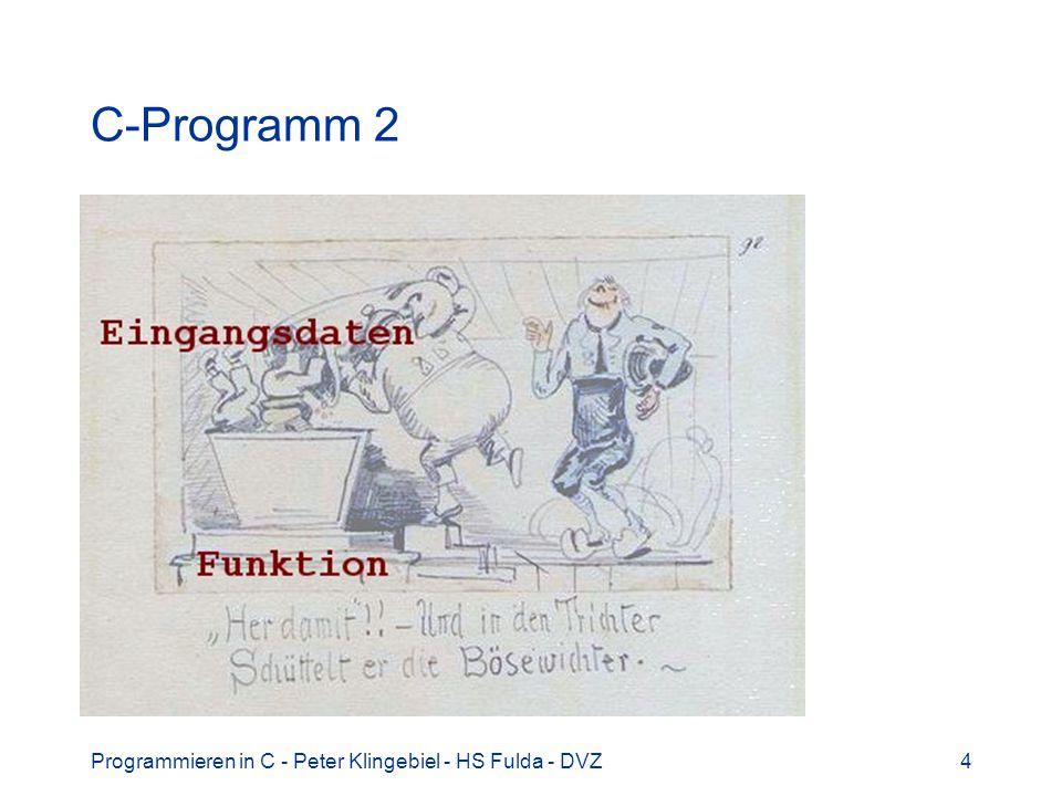 C-Programm 2 Programmieren in C - Peter Klingebiel - HS Fulda - DVZ