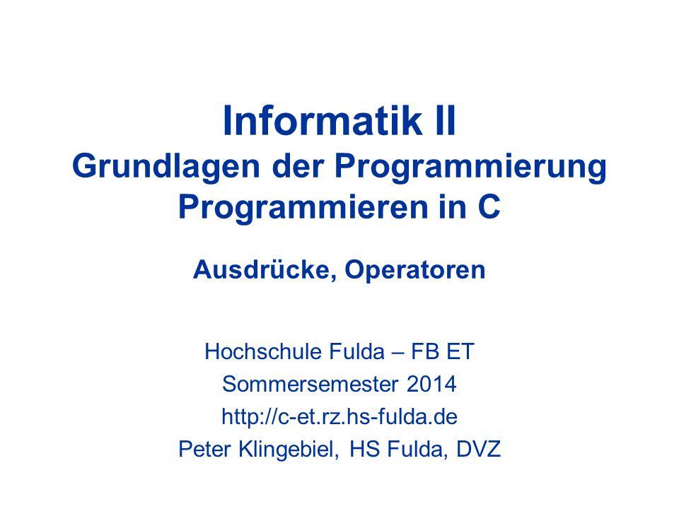 Informatik II Grundlagen der Programmierung Programmieren in C Ausdrücke, Operatoren