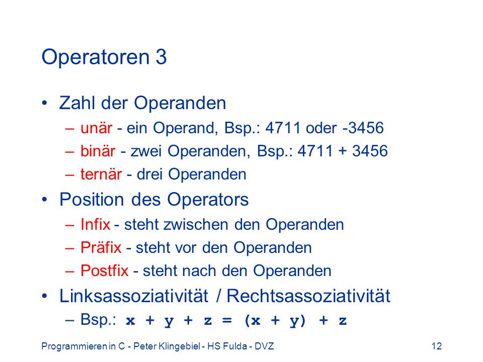 Operatoren 3 Zahl der Operanden Position des Operators