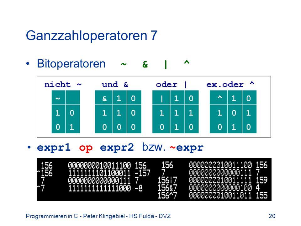 Ganzzahloperatoren 7 Bitoperatoren ~ & | ^ expr1 op expr2 bzw. ~expr