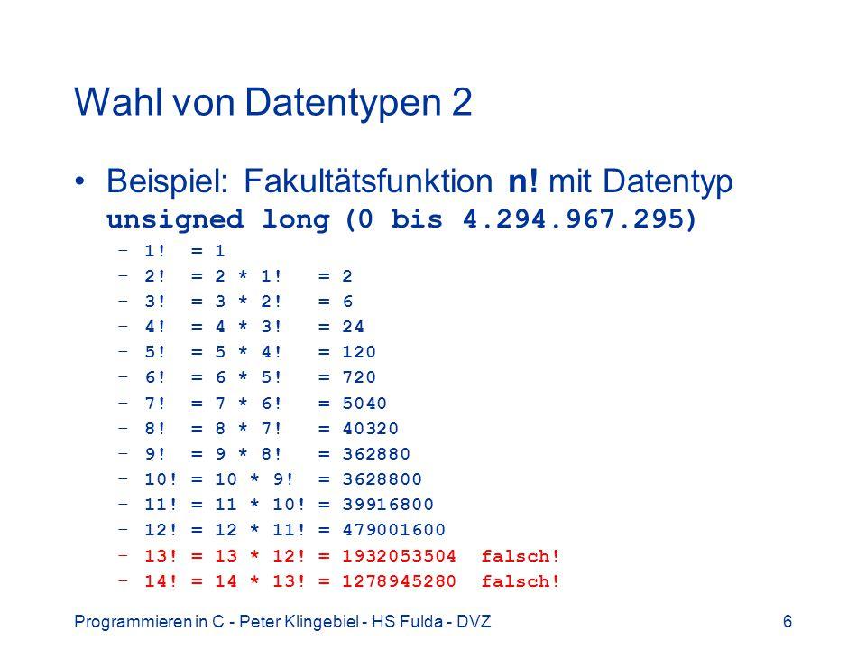 Wahl von Datentypen 2 Beispiel: Fakultätsfunktion n! mit Datentyp unsigned long (0 bis 4.294.967.295)