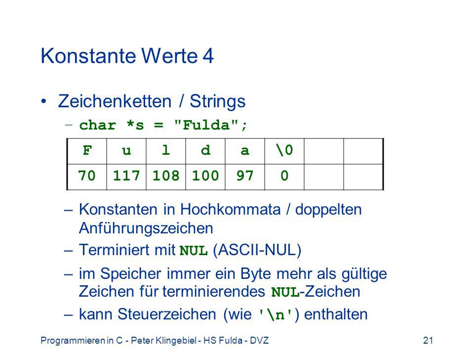 Konstante Werte 4 Zeichenketten / Strings char *s = Fulda ;
