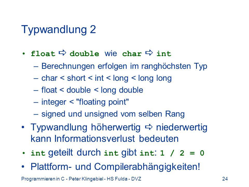 Typwandlung 2 float  double wie char  int. Berechnungen erfolgen im ranghöchsten Typ. char < short < int < long < long long.