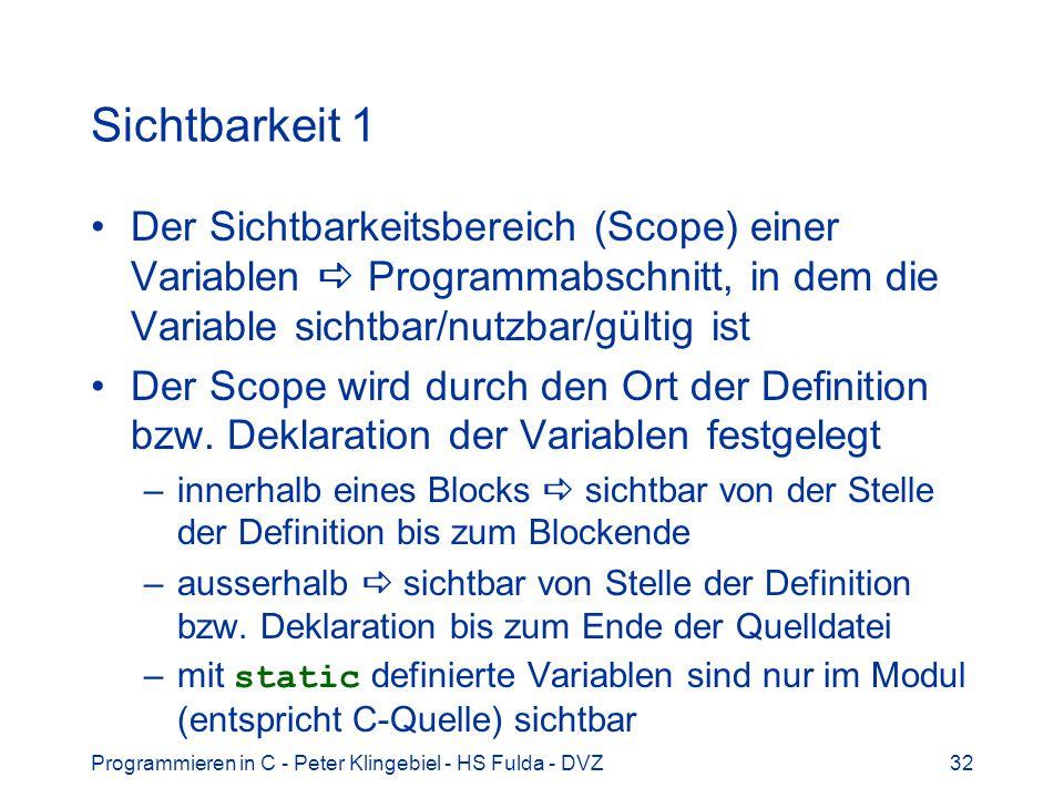 Sichtbarkeit 1 Der Sichtbarkeitsbereich (Scope) einer Variablen  Programmabschnitt, in dem die Variable sichtbar/nutzbar/gültig ist.
