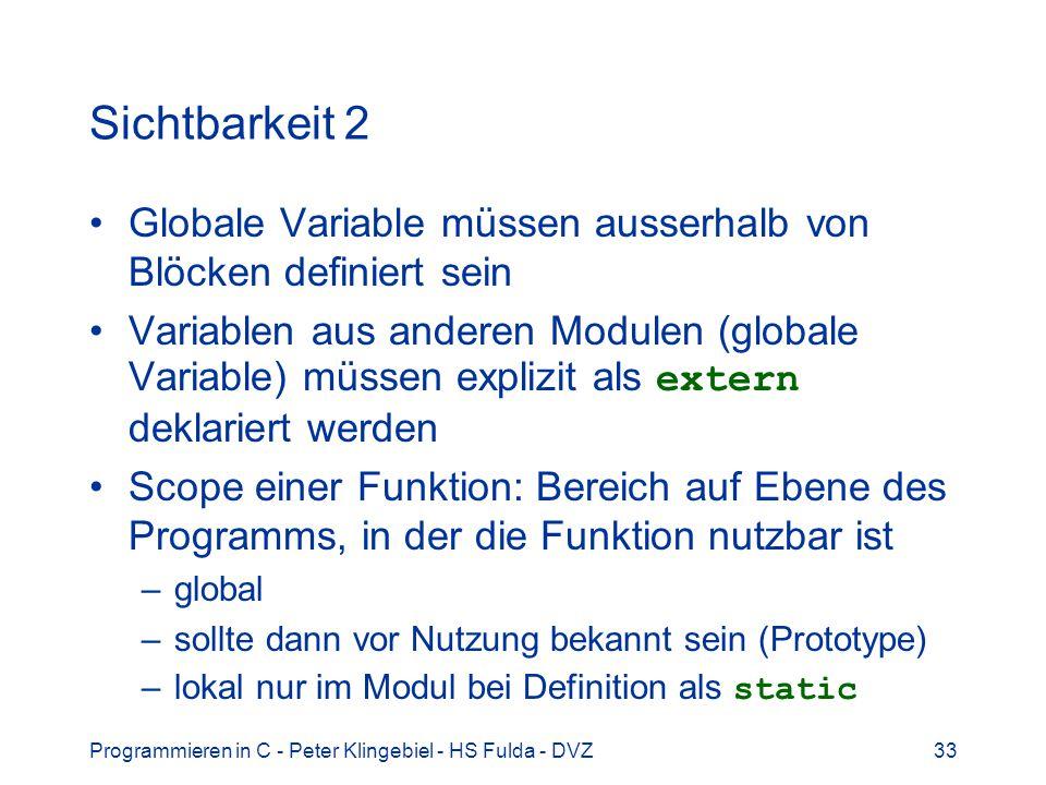Sichtbarkeit 2 Globale Variable müssen ausserhalb von Blöcken definiert sein.