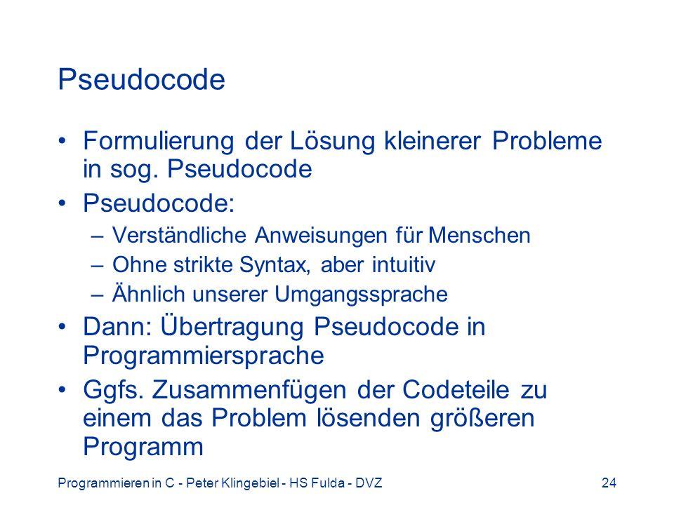 Pseudocode Formulierung der Lösung kleinerer Probleme in sog. Pseudocode. Pseudocode: Verständliche Anweisungen für Menschen.