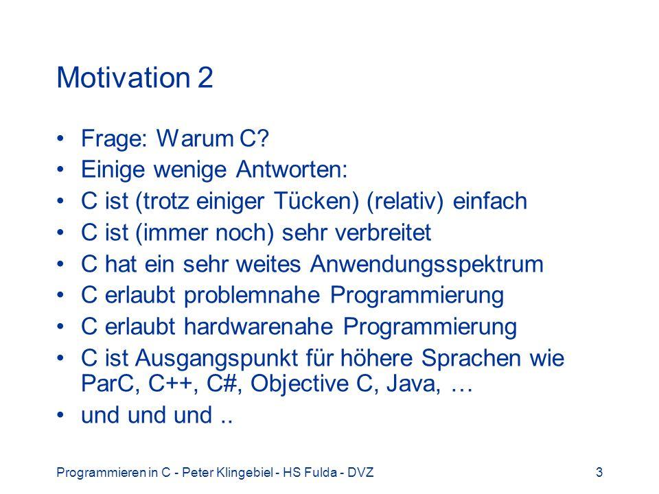 Motivation 2 Frage: Warum C Einige wenige Antworten: