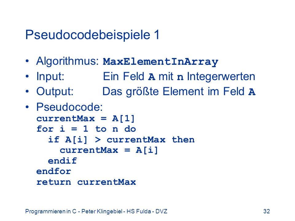 Pseudocodebeispiele 1 Algorithmus: MaxElementInArray