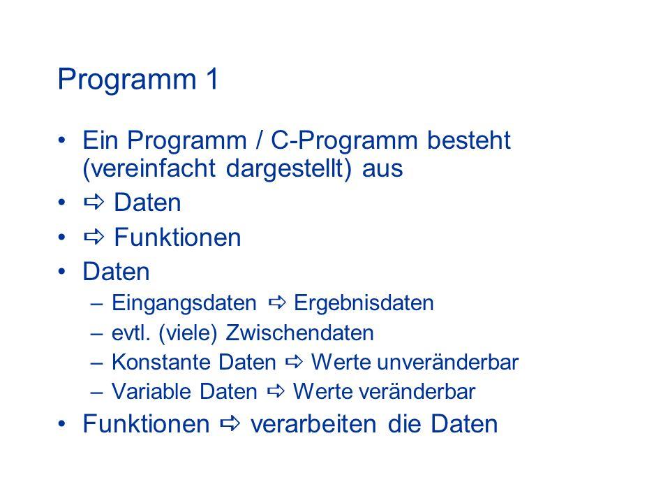 Programm 1 Ein Programm / C-Programm besteht (vereinfacht dargestellt) aus.  Daten.  Funktionen.