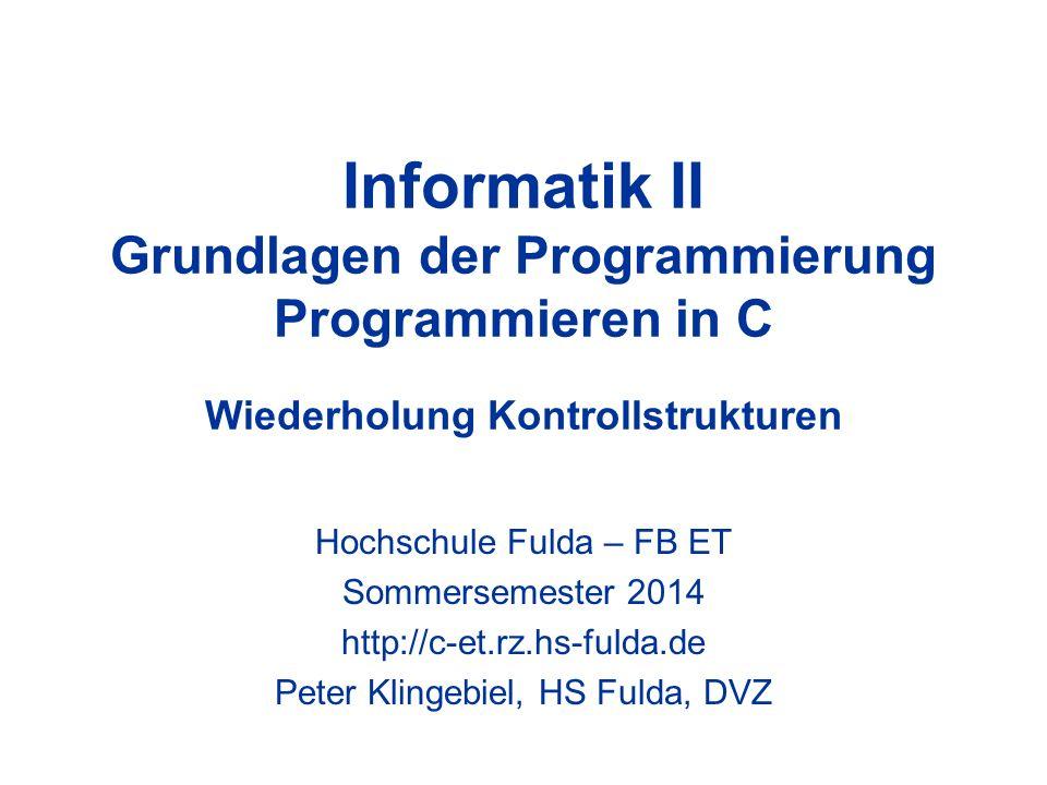 Informatik II Grundlagen der Programmierung Programmieren in C Wiederholung Kontrollstrukturen