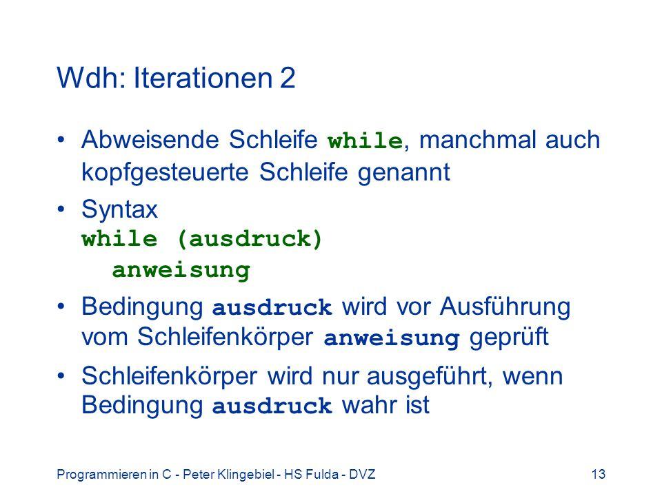 Wdh: Iterationen 2 Abweisende Schleife while, manchmal auch kopfgesteuerte Schleife genannt. Syntax while (ausdruck) anweisung.