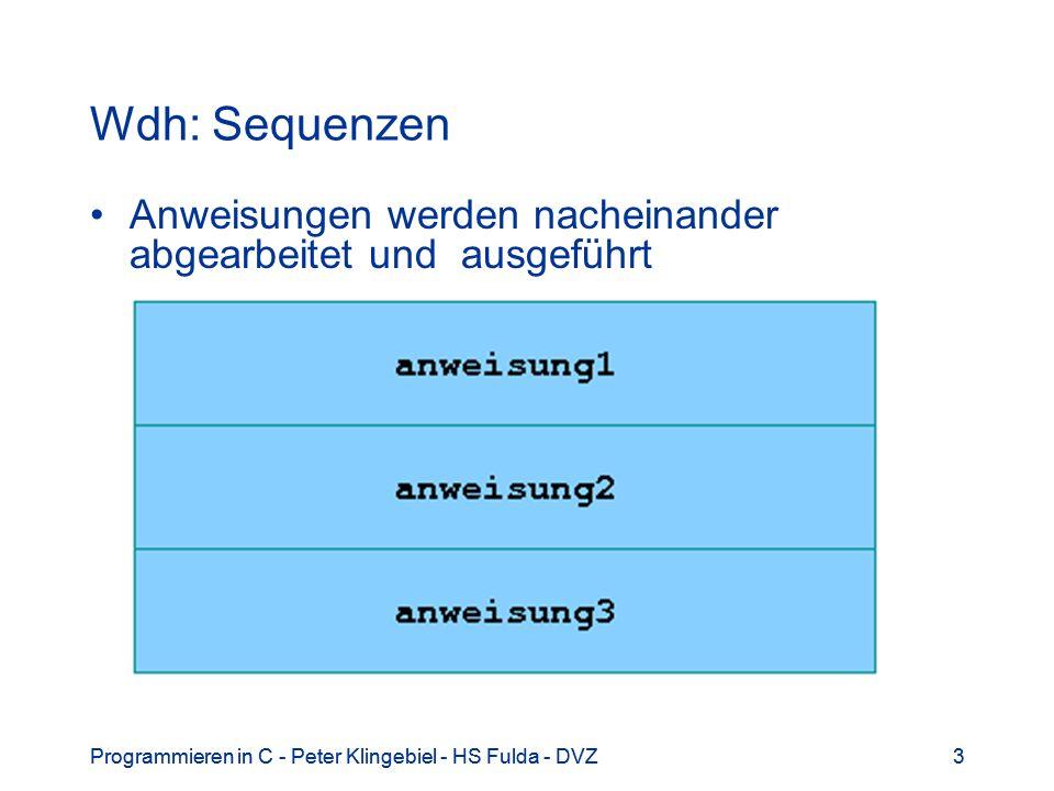 Wdh: Sequenzen Anweisungen werden nacheinander abgearbeitet und ausgeführt. Programmieren in C - Peter Klingebiel - HS Fulda - DVZ.