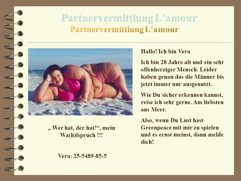 """Partnervermittlung L amour """" Wer hat, der hat! , mein Wa(h)lspruch !!!"""