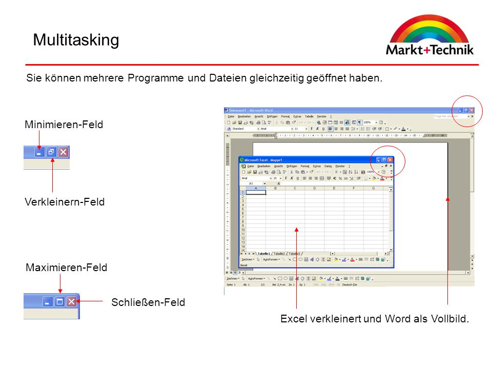 Multitasking Sie können mehrere Programme und Dateien gleichzeitig geöffnet haben. Minimieren-Feld.