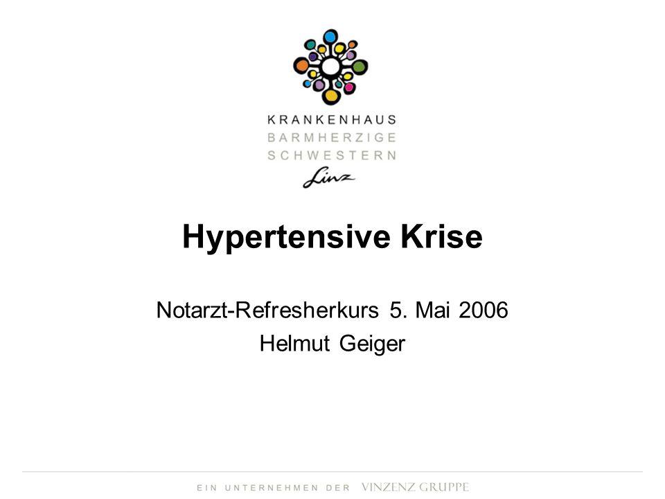 Hypertensive Krise Notarzt-Refresherkurs 5. Mai 2006 Helmut Geiger