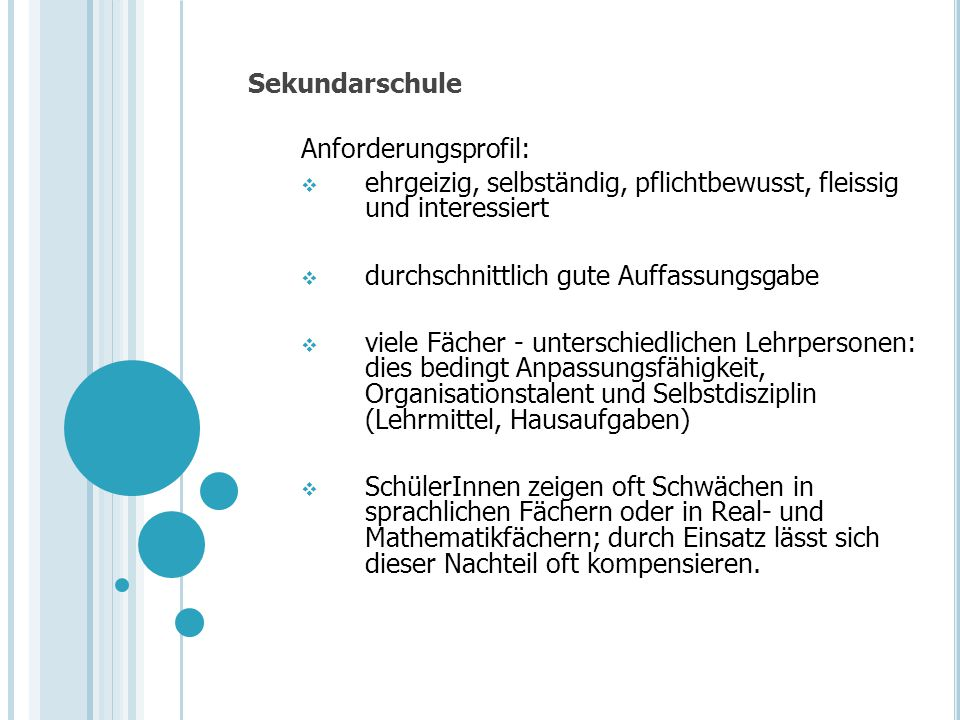 Sekundarschule Anforderungsprofil: ehrgeizig, selbständig, pflichtbewusst, fleissig und interessiert.