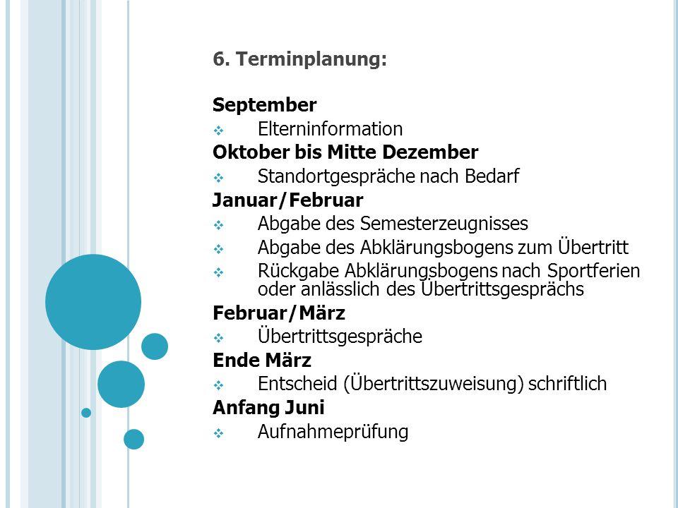6. Terminplanung: September. Elterninformation. Oktober bis Mitte Dezember. Standortgespräche nach Bedarf.