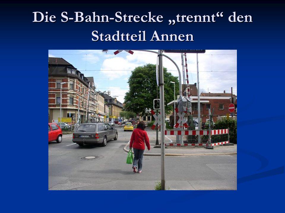 """Die S-Bahn-Strecke """"trennt den Stadtteil Annen"""