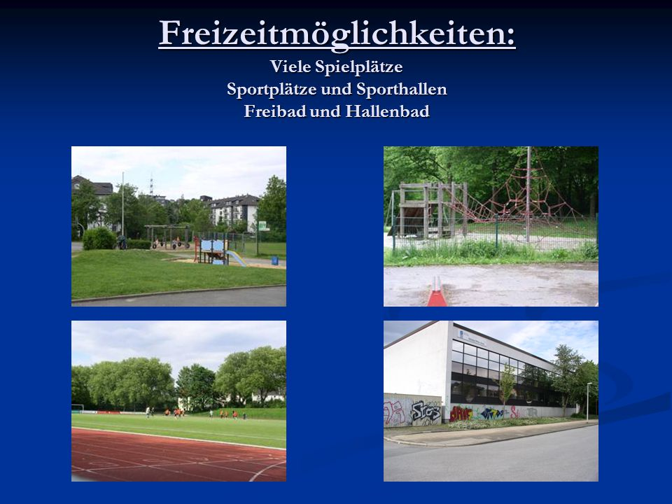 Freizeitmöglichkeiten: Viele Spielplätze Sportplätze und Sporthallen Freibad und Hallenbad