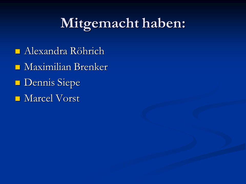 Mitgemacht haben: Alexandra Röhrich Maximilian Brenker Dennis Siepe