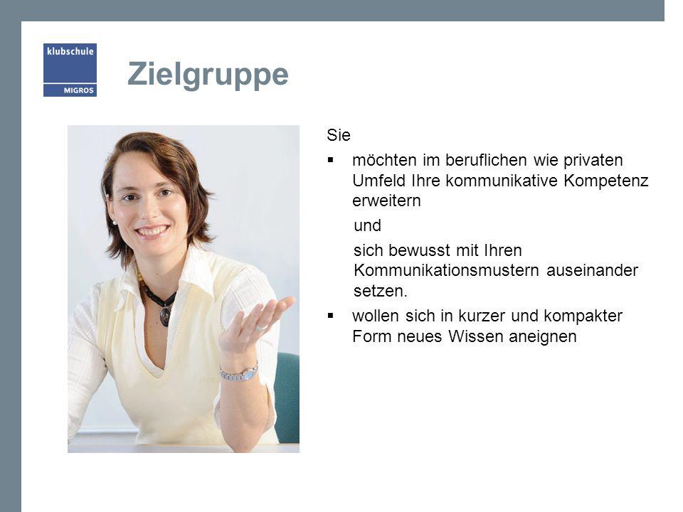 Zielgruppe Sie. möchten im beruflichen wie privaten Umfeld Ihre kommunikative Kompetenz erweitern.