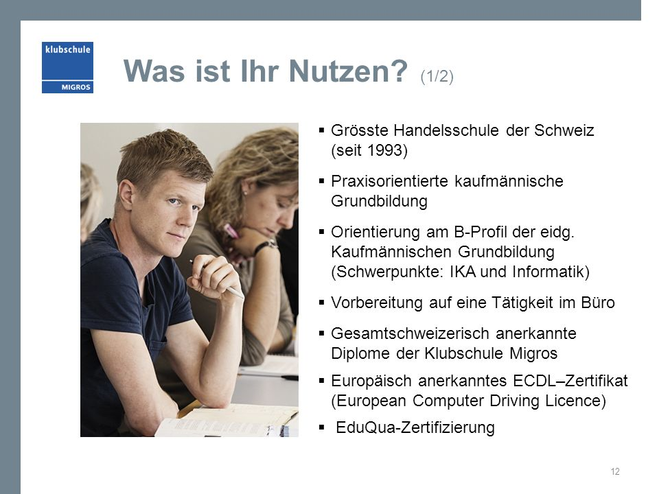 Was ist Ihr Nutzen (1/2) Grösste Handelsschule der Schweiz (seit 1993) Praxisorientierte kaufmännische Grundbildung.