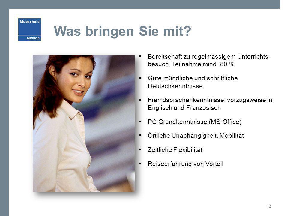 Was bringen Sie mit Bereitschaft zu regelmässigem Unterrichts- besuch, Teilnahme mind. 80 % Gute mündliche und schriftliche Deutschkenntnisse.