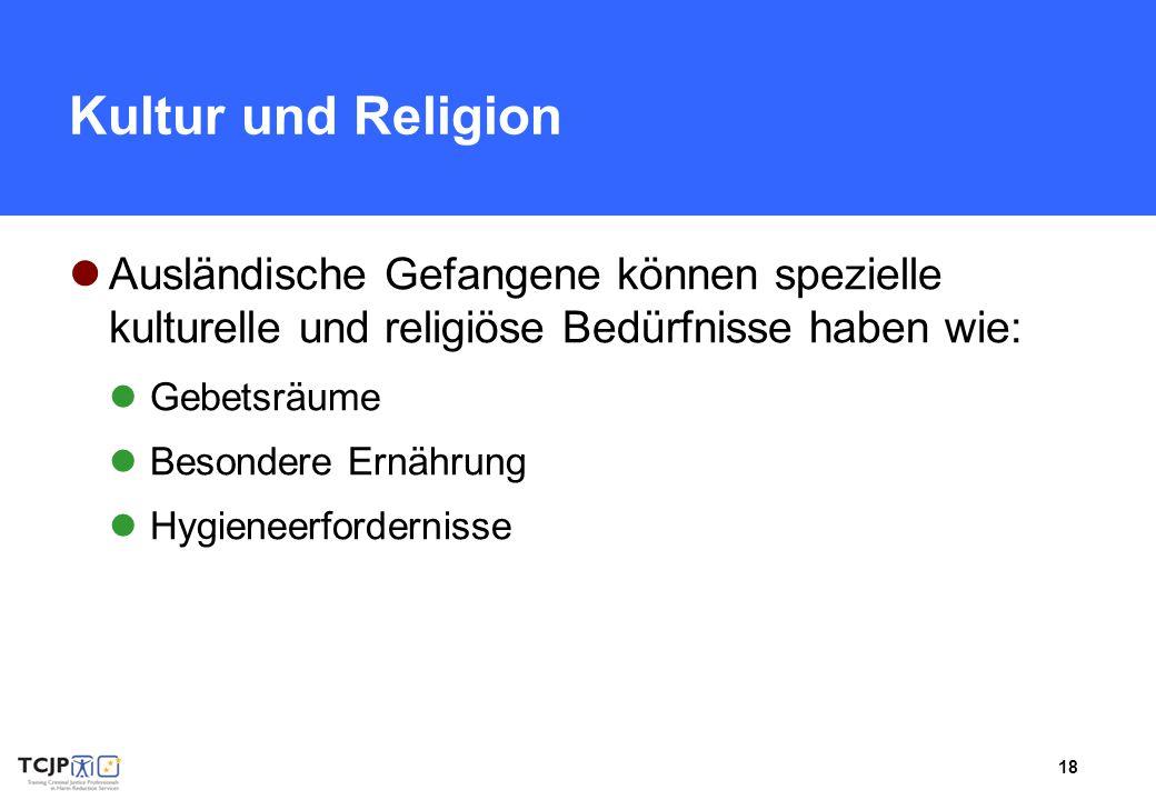 Kultur und Religion Ausländische Gefangene können spezielle kulturelle und religiöse Bedürfnisse haben wie: