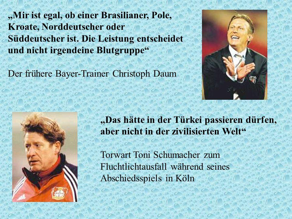 """""""Mir ist egal, ob einer Brasilianer, Pole, Kroate, Norddeutscher oder Süddeutscher ist. Die Leistung entscheidet und nicht irgendeine Blutgruppe Der frühere Bayer-Trainer Christoph Daum"""